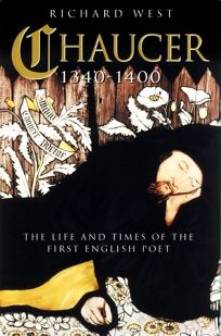 Chaucer: 1340-1400: The Life and Times of the First English Poet