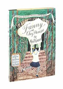 Fanny at Chez Panisse: A Childs Restaurant Adventure with 46 Recipes