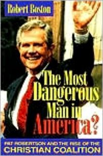 The Most Dangerous Man in America?: Pat Robertson and the Rise of the Christian Coalition