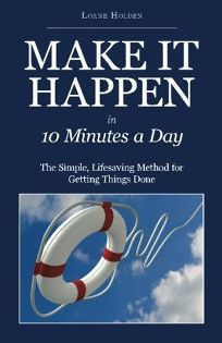 Make It Happen in 10 Minutes a Day: The Simple
