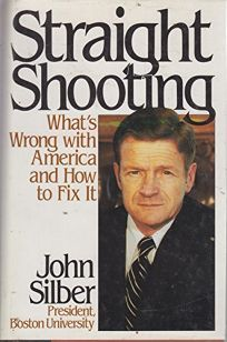 Straight Shooting: Whats Wrong with America and How to Fix It