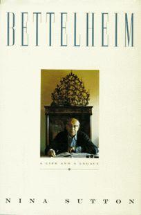 Bettelheim: A Life and a Legacy