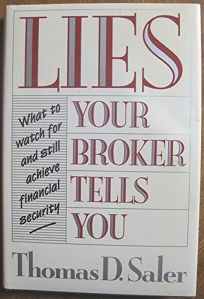 Lies Your Broker Tells You: What to Watch for and Still Achieve Financial Security