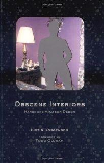 Obscene Interiors: Hardcore Amateur Decor