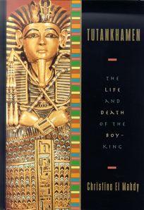 Tutankhamen: The Life and Death of the Boy-King