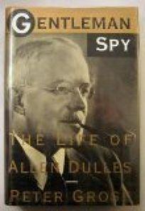 Gentleman Spy: The Life of Allen Dulles