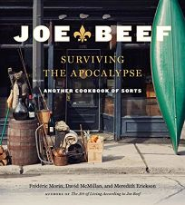 Joe Beef: Surviving the Apocalypse; Another Cookbook of Sorts