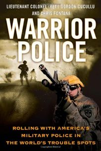 Warrior Police: Rolling with Americas Military Police in the Worlds Trouble Spots