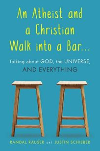 An Atheist and a Christian Walk into a Bar: Talking about God