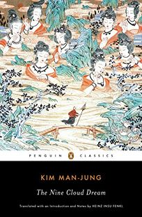 Fiction Book Review: The Nine Cloud Dream by Kim Man-Jung, trans. from the Korean by Heinz Insu Fenki. Penguin Classics, $17 trade paper (288p) ISBN 978-0-14-313127-4