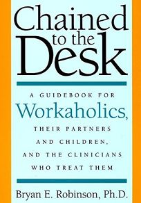 Chained to the Desk: A Guide for Workaholics