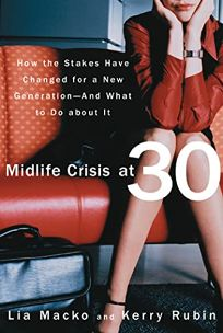 Mid Life Crisis at 30: How the Stakes Have Changed for a New Generation--And What to Do about It