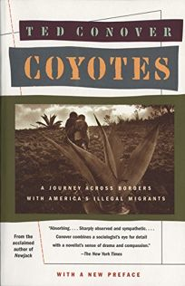 Coyotes: A Journey Across Borders with Americas Illegal Migrants