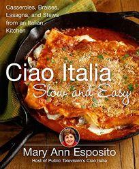 Ciao Italia Slow and Easy: Casseroles