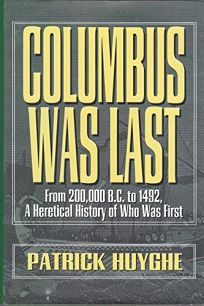 Columbus Was Last: From Two-Hundred Thousand B.C. to Nineteen Forty Two