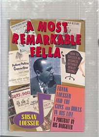 A Most Remarkable Fella: Frank Loesser and the Guys and Dolls in His Life
