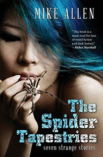 The Spider Tapestries: Seven Strange Stories