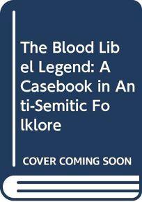 The Blood Libel Legend: A Casebook in Anti-Semitic Folklore