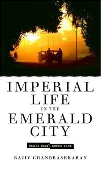Imperial Life in the Emerald City: Inside Iraqs Green Zone