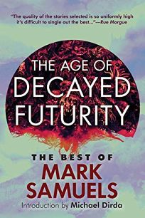 The Age of Decayed Futurity: The Best of Mark Samuels