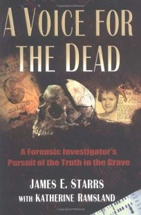 A VOICE FOR THE DEAD: A Forensic Investigators Pursuit of the Truth in the Grave