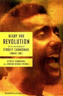 READY FOR REVOLUTION: The Life and Struggles of Stokely Carmichael Kwame Ture