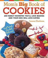 Moms Big Book of Cookies: 200 Family Favorites Youll Love Making and Your Kids Will Love Eating