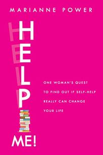 Help Me! One Woman's Quest to Find Out if Self-Help Really Can Change Your Life