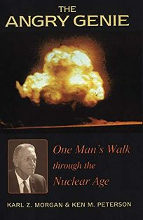 The Angry Genie: One Mans Walk Through the Nuclear Age