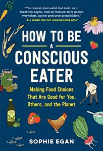 How to be a Conscious Eater: Making Food Choices That Are Good for You
