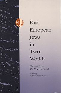 East European Jews in Two Worlds: Studies from the Yivo Annual