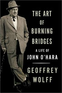 THE ART OF BURNING BRIDGES: A Life of John OHara