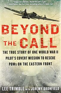 Beyond the Call: The True Story of One World War II Pilots Covert Mission to Rescue POWs on the Eastern Front