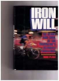 Iron Will: The Heart and Soul of the Triathlons Ultimate Challenge