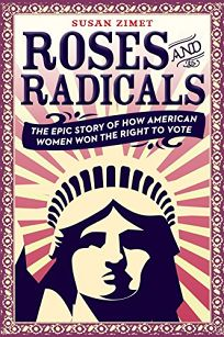 Roses and Radicals: The Epic Story of How American Women Won the Right to Vote