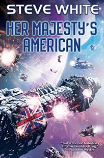 Fiction Book Review: Her Majesty's American by Steve White. Baen, $16 trade paper (240p) ISBN 978-1-4814-8342-1