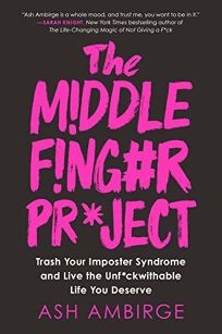 The Middle Finger Project: Trash Your Imposter Syndrome and Live the Unf*ckwithable Life You Deserve