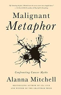 Malignant Metaphor: Finding the Hidden Meaning of Cancer
