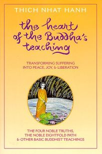 The Heart of the Buddhas Teaching: Transforming Suffering Into Peace