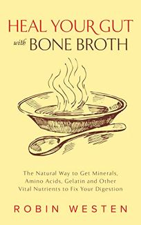 Heal Your Gut with Bone Broth: The Natural Way to Get Minerals