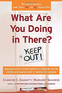 What Are You Doing in There?: Balancing Your Need to Know with Your Adolsecents Need to Grow