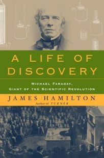 A LIFE OF DISCOVERY: Michael Faraday
