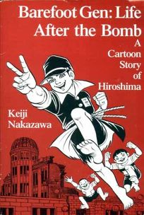 Barefoot Gen: Life After the Bomb a Cartoon Story of Hiroshima