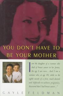 You Dont Have to Be Your Mother: One Familys Story of Breast Cancer