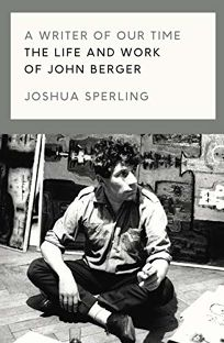 A Writer for Our Time: The Life and Work of John Berger