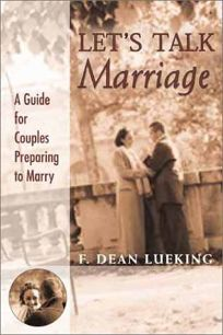 Lets Talk Marriage: A Guide for Couples Preparing to Marry