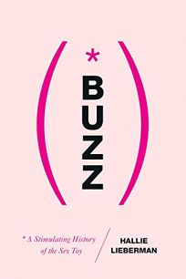 Buzz: A Stimulating History of the Sex Toy