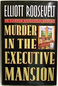 Murder in the Executive Mansion: An Eleanor Roosevelt Mystery