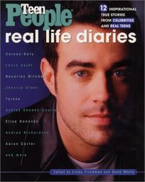 Teen People: Real Life Diaries: Inspirational True Stories from Celebrities and Real Teens