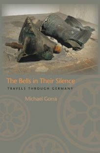 The Bells in Their Silence: Travels Through Germany